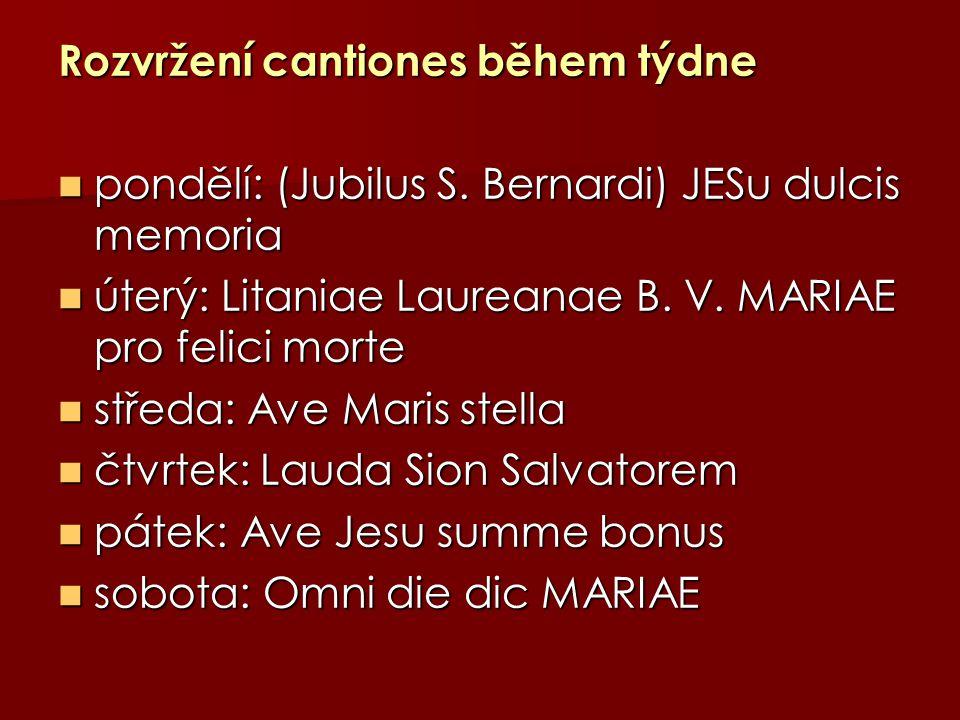 Rozvržení cantiones během týdne pondělí: (Jubilus S. Bernardi) JESu dulcis memoria pondělí: (Jubilus S. Bernardi) JESu dulcis memoria úterý: Litaniae