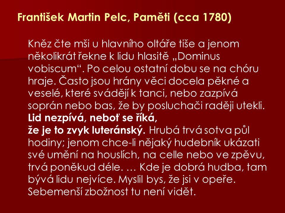 """František Martin Pelc, Paměti (cca 1780) Kněz čte mši u hlavního oltáře tiše a jenom několikrát řekne k lidu hlasitě """"Dominus vobiscum"""". Po celou osta"""
