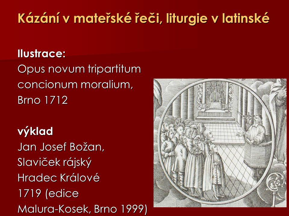 Kázání v mateřské řeči, liturgie v latinské Ilustrace: Opus novum tripartitum concionum moralium, Brno 1712 výklad Jan Josef Božan, Slaviček rájský Hr