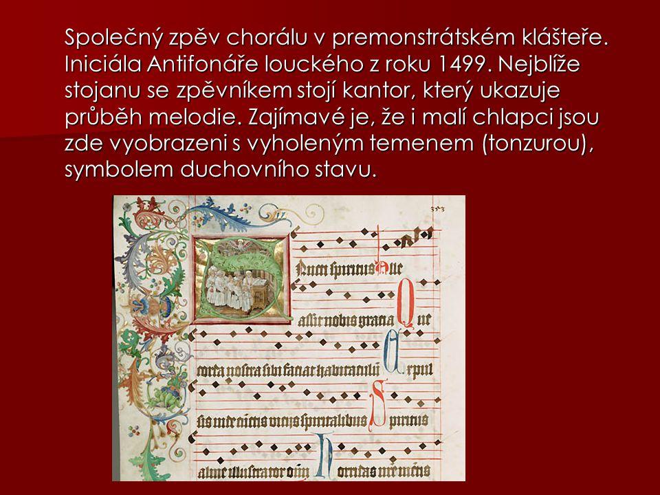 Společný zpěv chorálu v premonstrátském klášteře. Iniciála Antifonáře louckého z roku 1499. Nejblíže stojanu se zpěvníkem stojí kantor, který ukazuje
