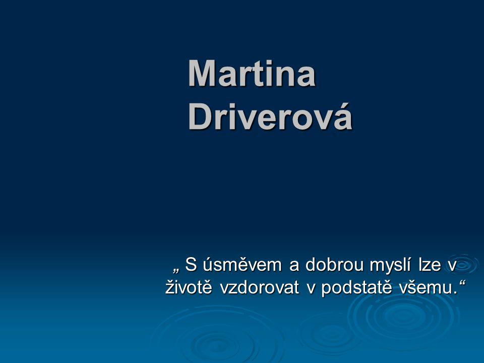 """Martina Driverová """" S úsměvem a dobrou myslí lze v životě vzdorovat v podstatě všemu."""