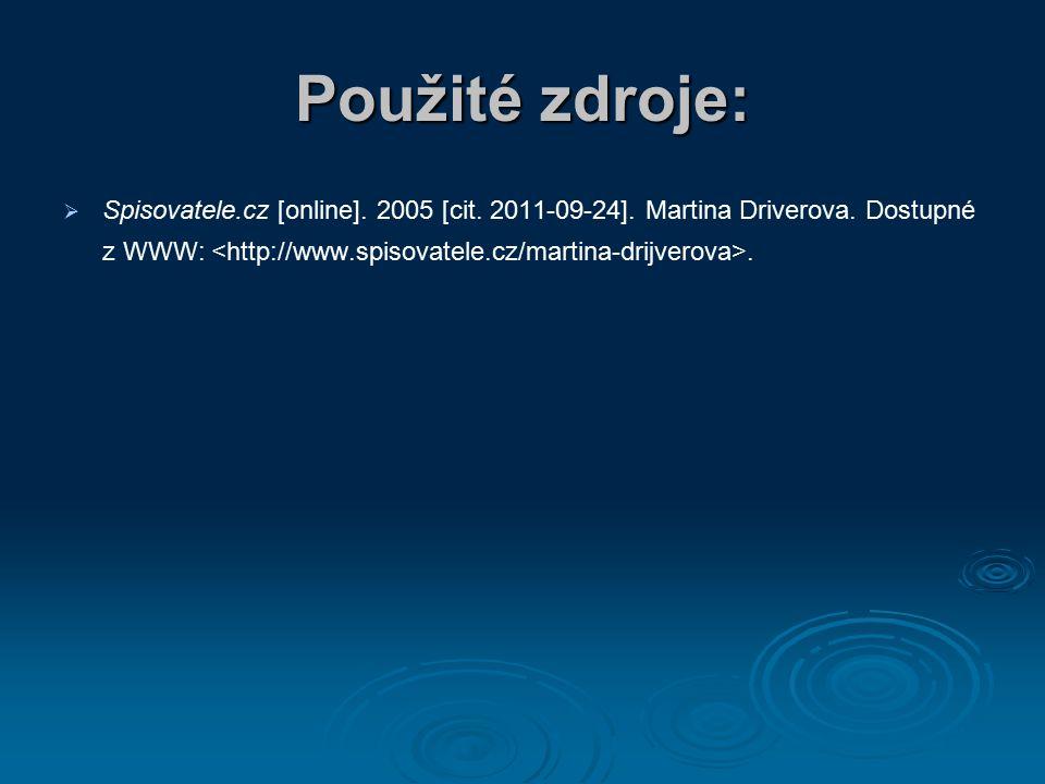 Použité zdroje:   Spisovatele.cz [online]. 2005 [cit. 2011-09-24]. Martina Driverova. Dostupné z WWW:.