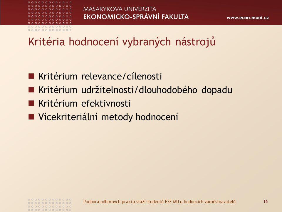 www.econ.muni.cz Kritéria hodnocení vybraných nástrojů Kritérium relevance/cílenosti Kritérium udržitelnosti/dlouhodobého dopadu Kritérium efektivnost
