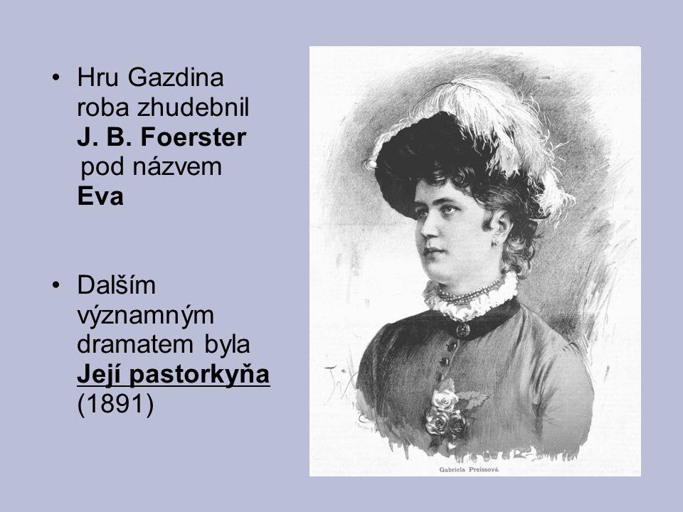 Hru Gazdina roba zhudebnil J. B. Foerster pod názvem Eva Dalším významným dramatem byla Její pastorkyňa (1891)