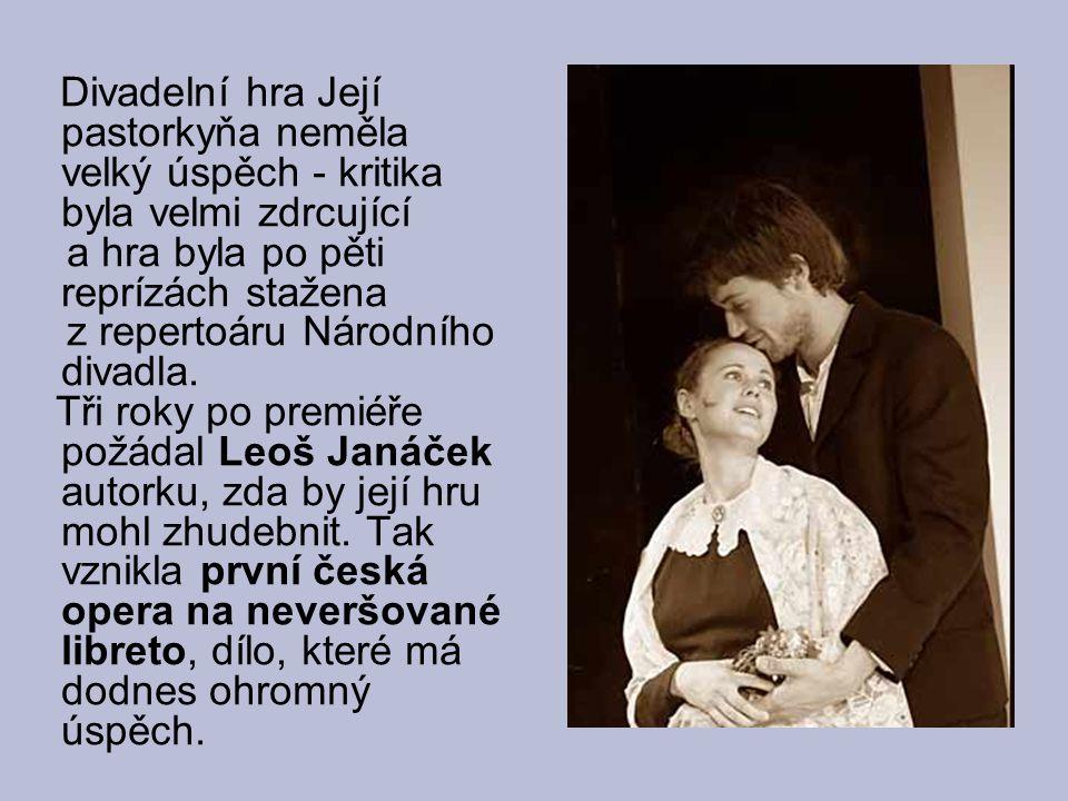 Divadelní hra Její pastorkyňa neměla velký úspěch - kritika byla velmi zdrcující a hra byla po pěti reprízách stažena z repertoáru Národního divadla.