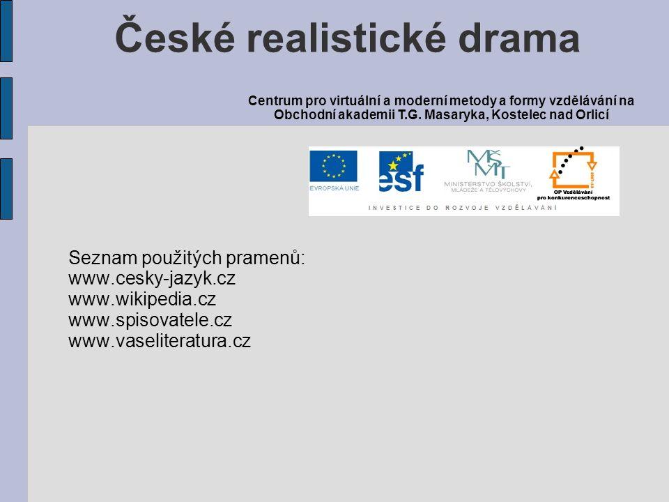 Seznam použitých pramenů: www.cesky-jazyk.cz www.wikipedia.cz www.spisovatele.cz www.vaseliteratura.cz České realistické drama Centrum pro virtuální a