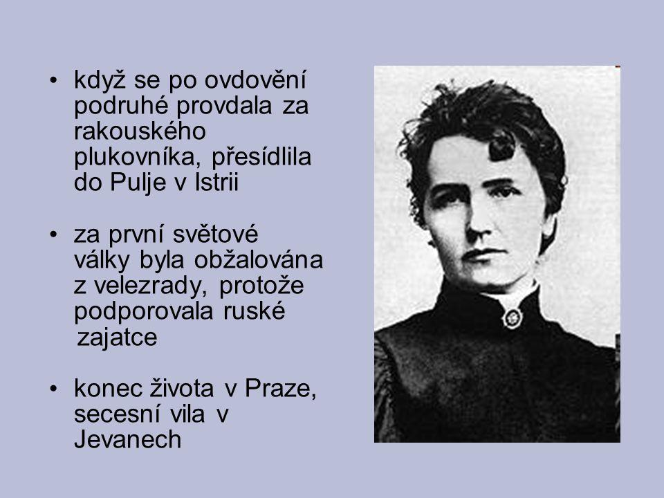 když se po ovdovění podruhé provdala za rakouského plukovníka, přesídlila do Pulje v Istrii za první světové války byla obžalována z velezrady, protože podporovala ruské zajatce konec života v Praze, secesní vila v Jevanech