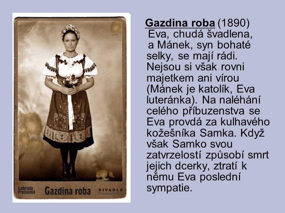 Gazdina roba (1890) Eva, chudá švadlena, a Mánek, syn bohaté selky, se mají rádi.