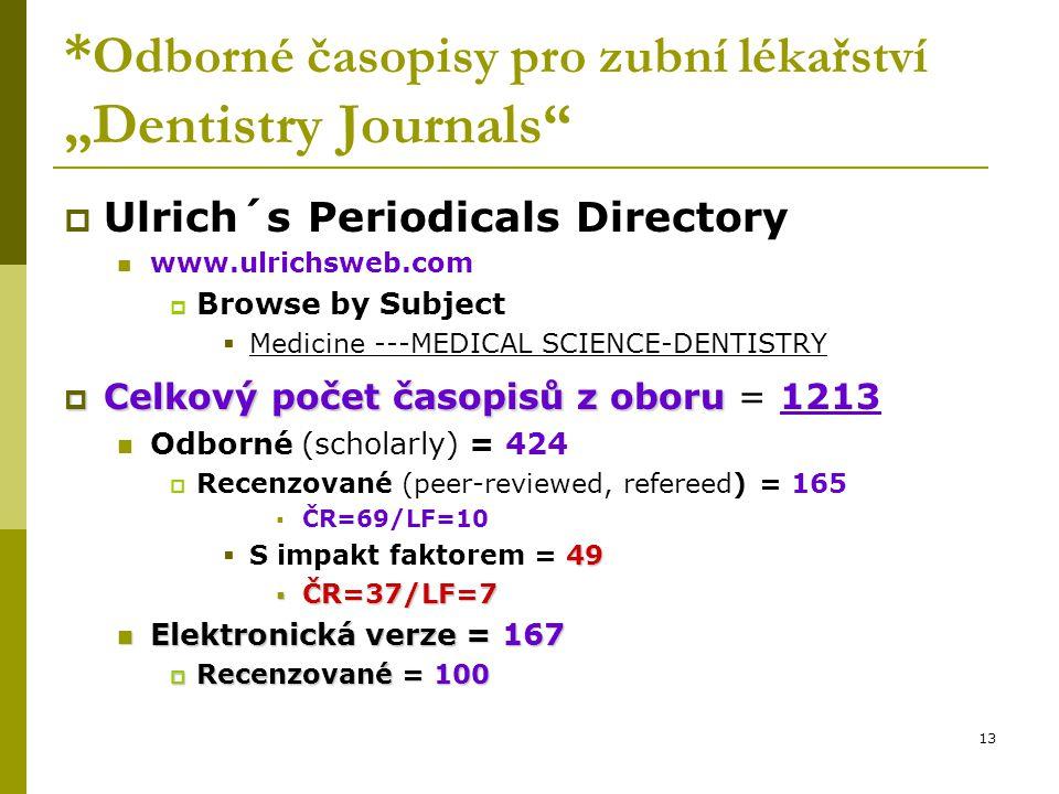 """13 * Odborné časopisy pro zubní lékařství """"Dentistry Journals""""  Ulrich´s Periodicals Directory www.ulrichsweb.com  Browse by Subject  Medicine ---M"""