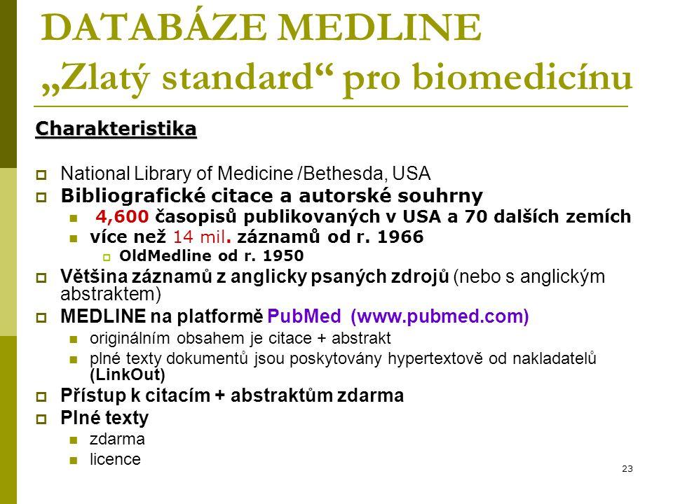 """23 DATABÁZE MEDLINE """"Zlatý standard"""" pro biomedicínu Charakteristika  National Library of Medicine /Bethesda, USA  Bibliografické citace a autorské"""