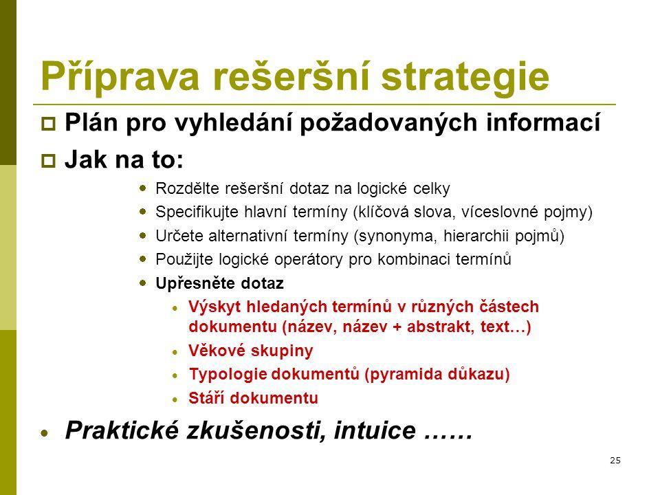 25 Příprava rešeršní strategie  Plán pro vyhledání požadovaných informací  Jak na to:  Rozdělte rešeršní dotaz na logické celky  Specifikujte hlav