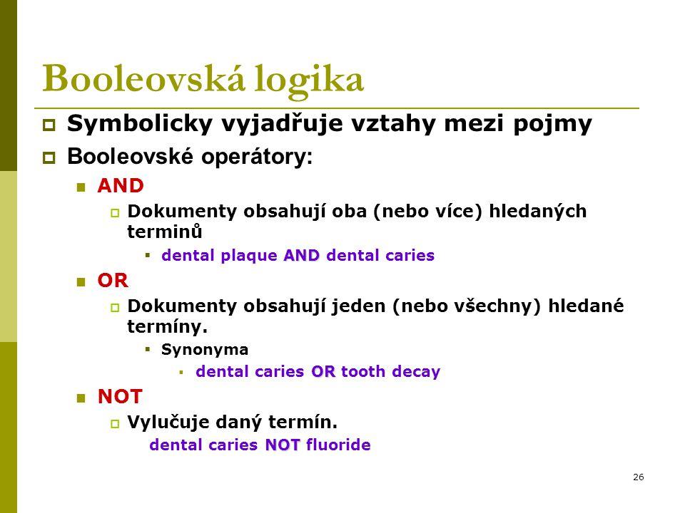 26 Booleovská logika  Symbolicky vyjadřuje vztahy mezi pojmy  Booleovské operátory: AND  Dokumenty obsahují oba (nebo více) hledaných terminů AND 