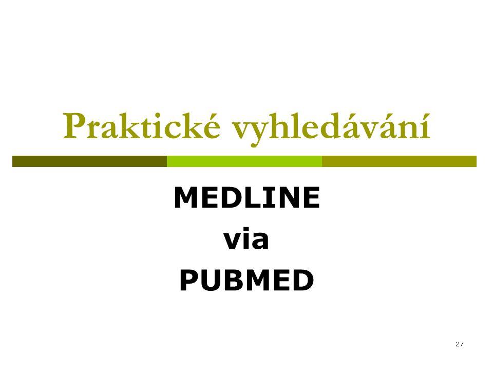 27 Praktické vyhledávání MEDLINE via PUBMED