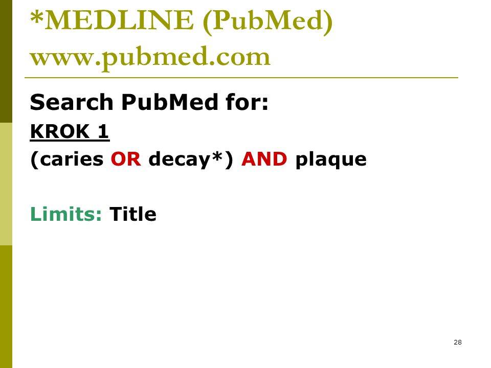 28 *MEDLINE (PubMed) www.pubmed.com Search PubMed for: KROK 1 (caries OR decay*) AND plaque Limits: Title