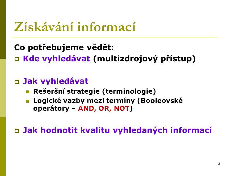 3 Získávání informací Co potřebujeme vědět:  Kde vyhledávat (multizdrojový přístup)  Jak vyhledávat Rešeršní strategie (terminologie) Logické vazby