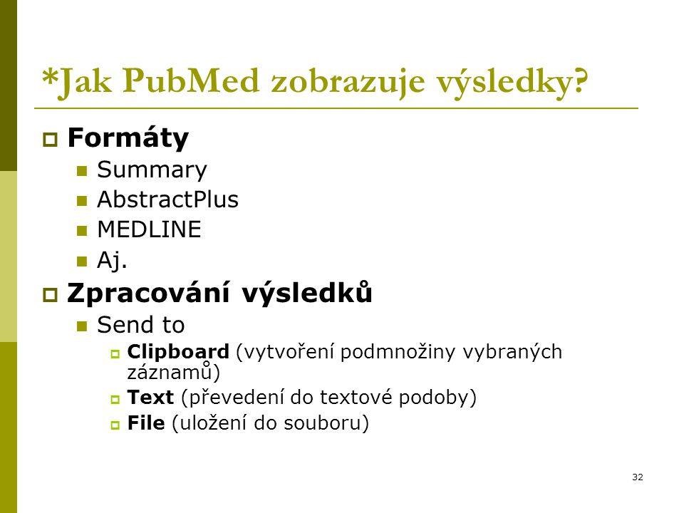 32 *Jak PubMed zobrazuje výsledky?  Formáty Summary AbstractPlus MEDLINE Aj.  Zpracování výsledků Send to  Clipboard (vytvoření podmnožiny vybranýc