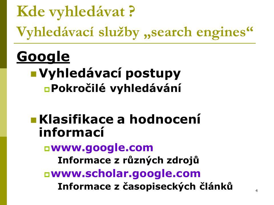 """4 Kde vyhledávat ? Vyhledávací služby """"search engines"""" Google Vyhledávací postupy  Pokročilé vyhledávání Klasifikace a hodnocení informací  www.goog"""