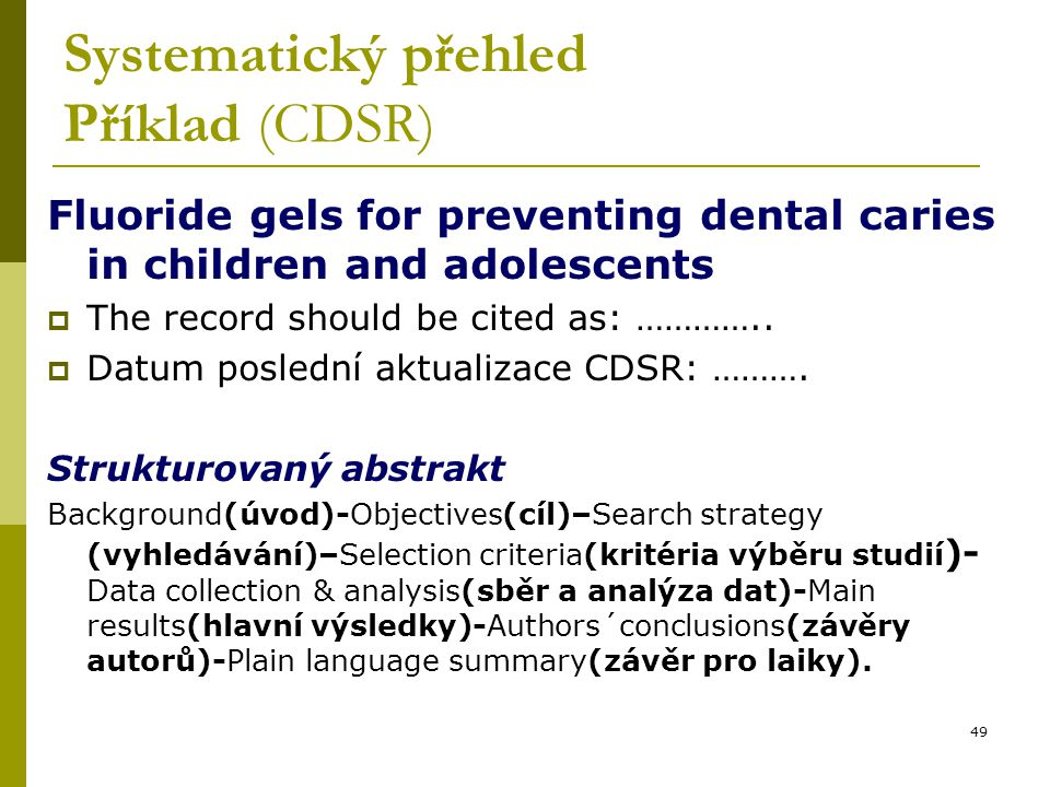 49 Systematický přehled Příklad (CDSR) Fluoride gels for preventing dental caries in children and adolescents  The record should be cited as: …………..