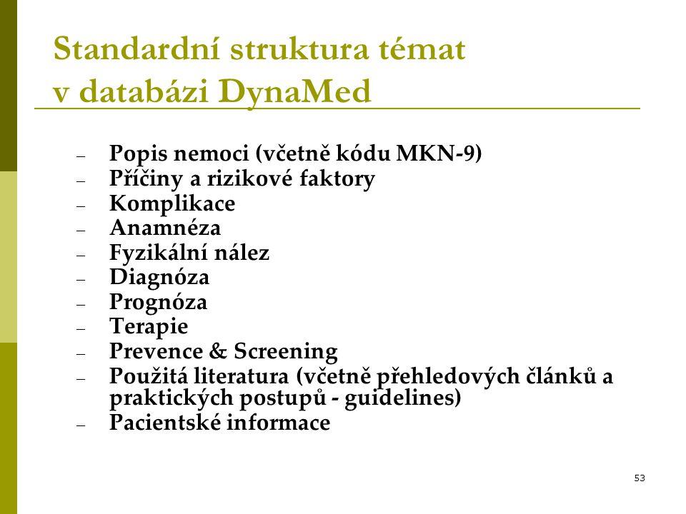 53 Standardní struktura témat v databázi DynaMed – Popis nemoci (včetně kódu MKN-9) – Příčiny a rizikové faktory – Komplikace – Anamnéza – Fyzikální n