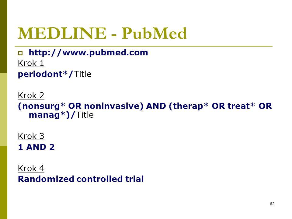62 MEDLINE - PubMed  http://www.pubmed.com Krok 1 periodont*/Title Krok 2 (nonsurg* OR noninvasive) AND (therap* OR treat* OR manag*)/Title Krok 3 1