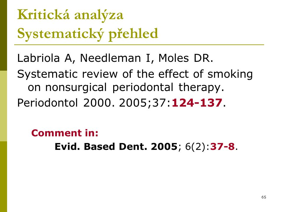 65 Kritická analýza Systematický přehled Labriola A, Needleman I, Moles DR. Systematic review of the effect of smoking on nonsurgical periodontal ther