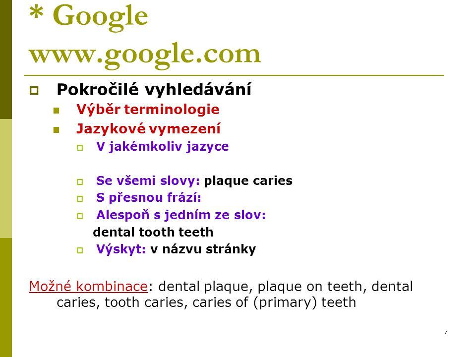 8 *Google www.google.com  Pokročilé vyhledávání Výběr terminologie Jazykové vymezení  čeština  Se všemi slovy: zubní kaz plak  S přesnou frází:  Alespoň s jedním ze slov:  Výskyt: kdekoliv na stránce
