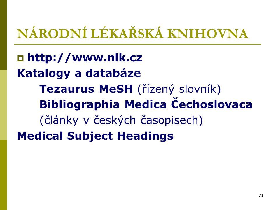 71 NÁRODNÍ LÉKAŘSKÁ KNIHOVNA  http://www.nlk.cz Katalogy a databáze Tezaurus MeSH (řízený slovník) Bibliographia Medica Čechoslovaca (články v českýc