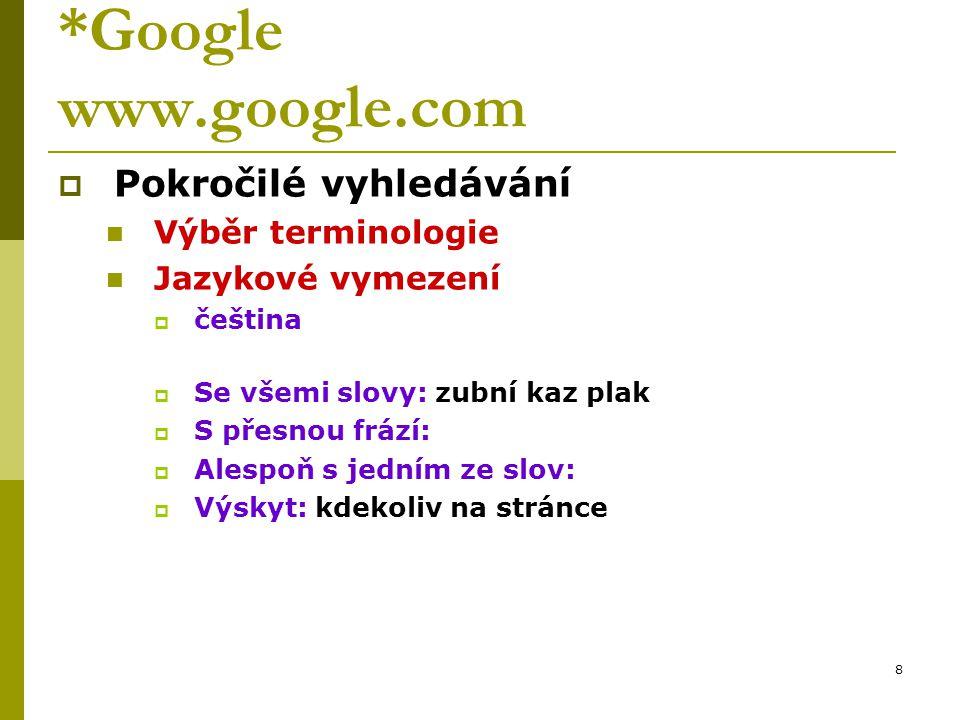 8 *Google www.google.com  Pokročilé vyhledávání Výběr terminologie Jazykové vymezení  čeština  Se všemi slovy: zubní kaz plak  S přesnou frází: 