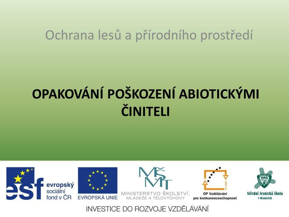 OPAKOVÁNÍ POŠKOZENÍ ABIOTICKÝMI ČINITELI Ochrana lesů a přírodního prostředí