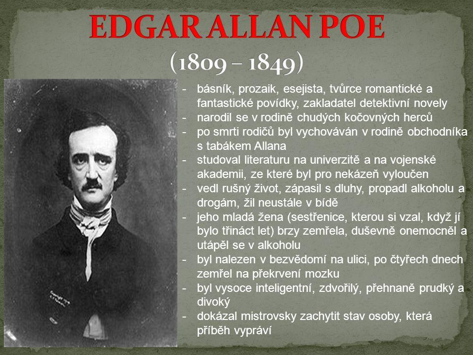 -básník, prozaik, esejista, tvůrce romantické a fantastické povídky, zakladatel detektivní novely -narodil se v rodině chudých kočovných herců -po smr