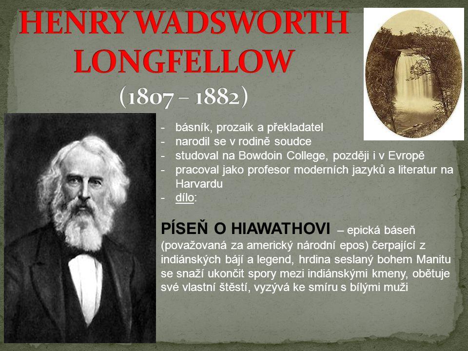 -básník, prozaik a překladatel -narodil se v rodině soudce -studoval na Bowdoin College, později i v Evropě -pracoval jako profesor moderních jazyků a
