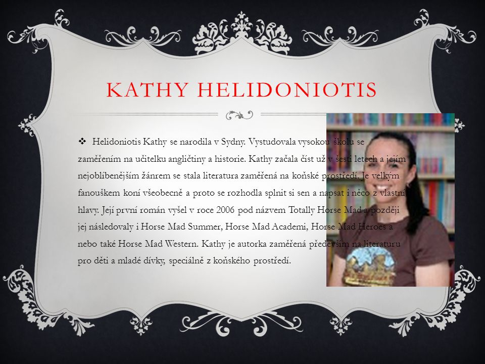 KATHY HELIDONIOTIS  Helidoniotis Kathy se narodila v Sydny. Vystudovala vysokou školu se zaměřením na učitelku angličtiny a historie. Kathy začala čí