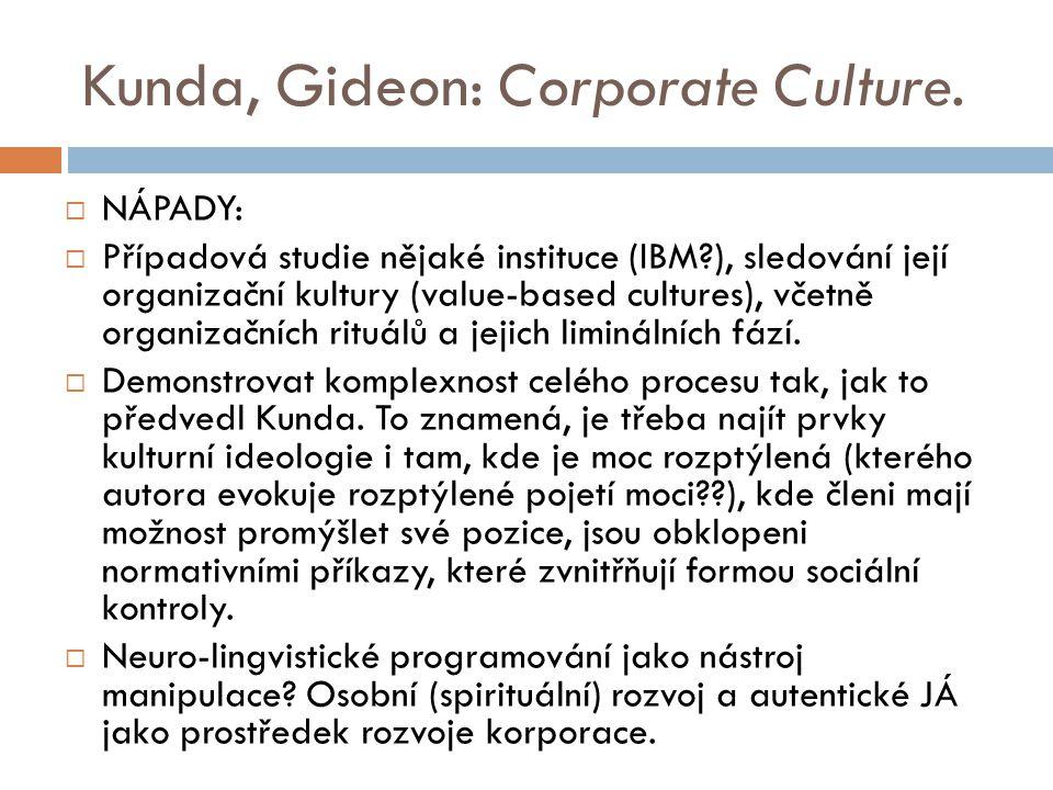 Kunda, Gideon: Corporate Culture.  NÁPADY:  Případová studie nějaké instituce (IBM?), sledování její organizační kultury (value-based cultures), vče