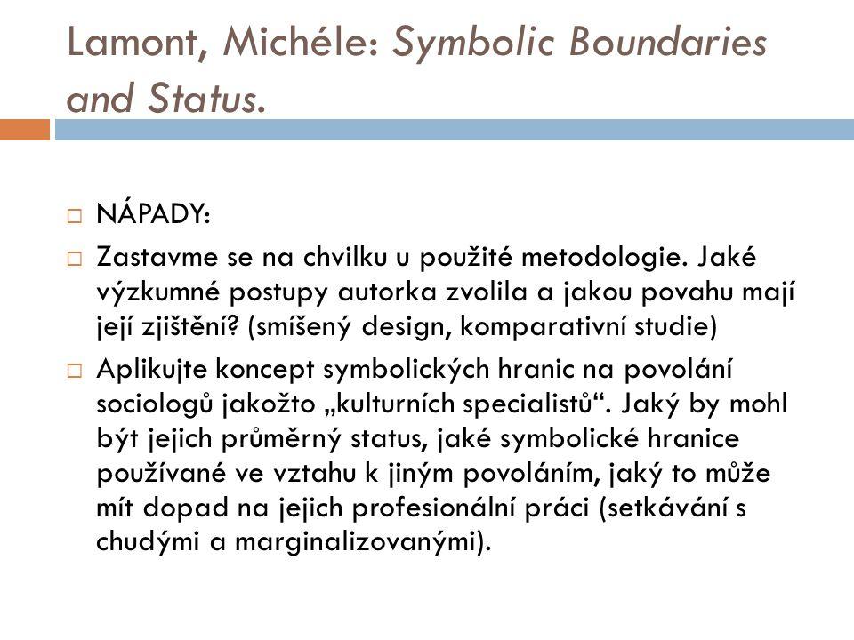 Lamont, Michéle: Symbolic Boundaries and Status.  NÁPADY:  Zastavme se na chvilku u použité metodologie. Jaké výzkumné postupy autorka zvolila a jak