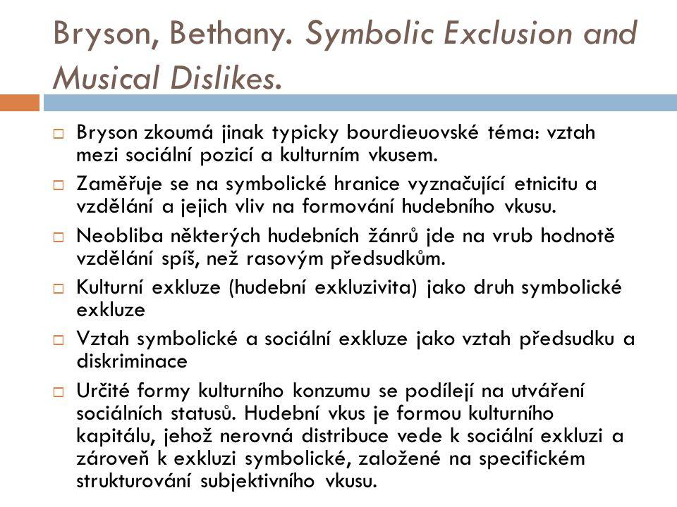 Bryson, Bethany. Symbolic Exclusion and Musical Dislikes.  Bryson zkoumá jinak typicky bourdieuovské téma: vztah mezi sociální pozicí a kulturním vku