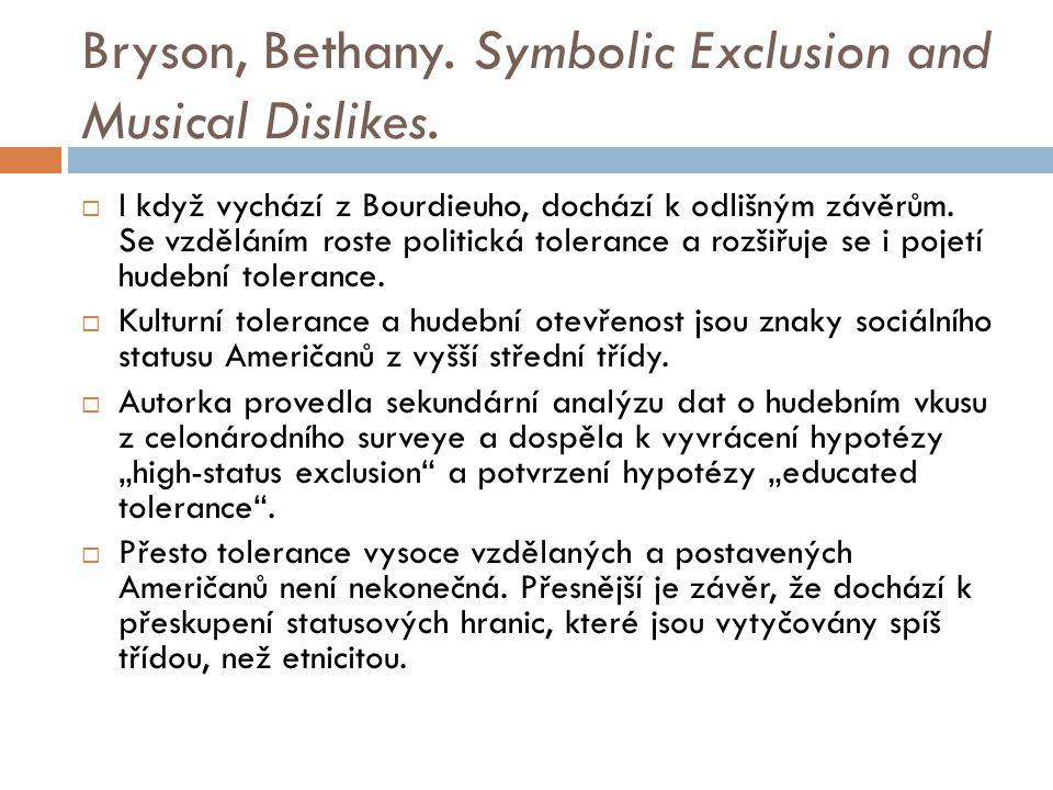 Bryson, Bethany. Symbolic Exclusion and Musical Dislikes.  I když vychází z Bourdieuho, dochází k odlišným závěrům. Se vzděláním roste politická tole