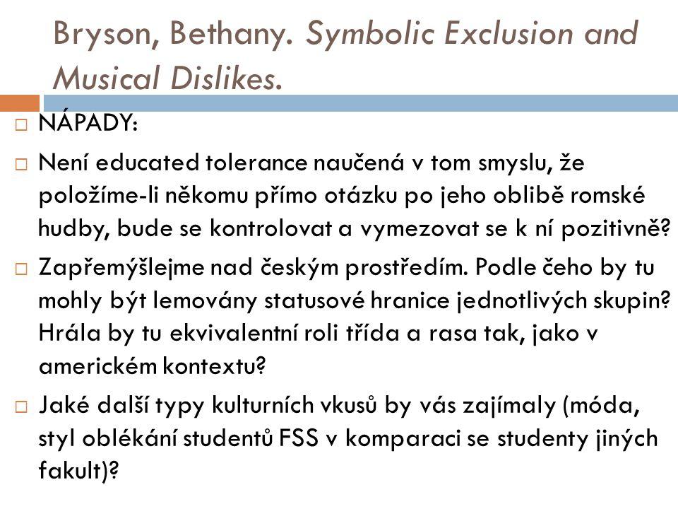Bryson, Bethany. Symbolic Exclusion and Musical Dislikes.  NÁPADY:  Není educated tolerance naučená v tom smyslu, že položíme-li někomu přímo otázku
