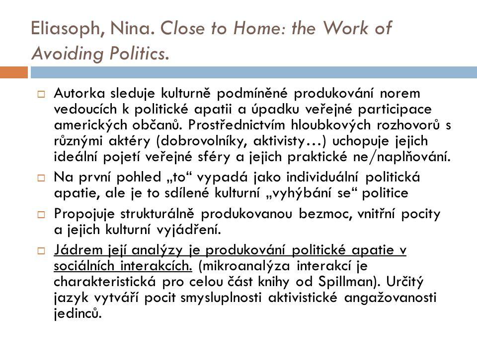 Eliasoph, Nina. Close to Home: the Work of Avoiding Politics.  Autorka sleduje kulturně podmíněné produkování norem vedoucích k politické apatii a úp