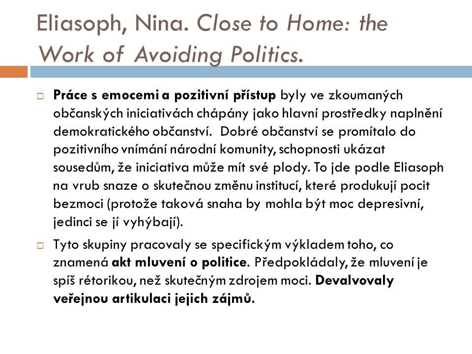 Eliasoph, Nina. Close to Home: the Work of Avoiding Politics.  Práce s emocemi a pozitivní přístup byly ve zkoumaných občanských iniciativách chápány