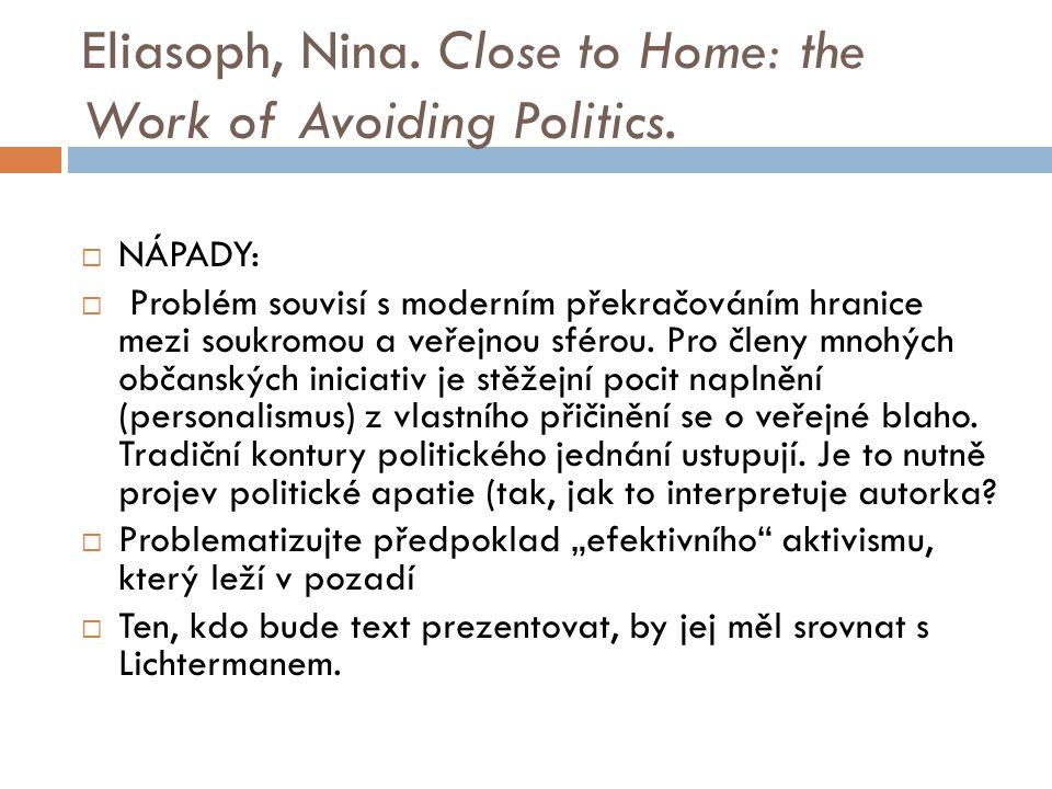 Eliasoph, Nina. Close to Home: the Work of Avoiding Politics.  NÁPADY:  Problém souvisí s moderním překračováním hranice mezi soukromou a veřejnou s
