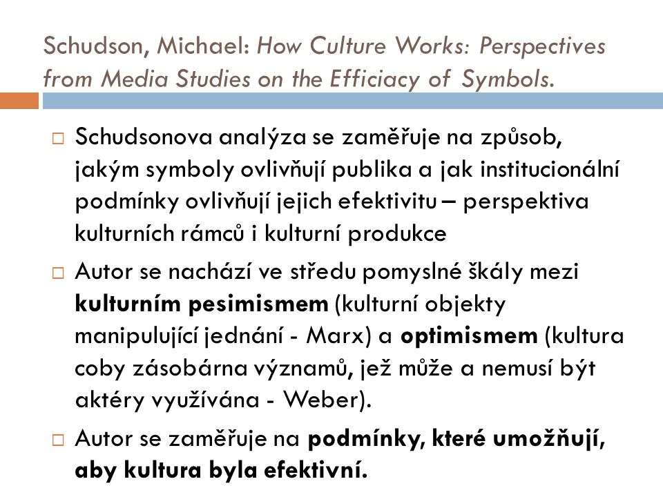 Schudson, Michael: How Culture Works: Perspectives from Media Studies on the Efficiacy of Symbols.  Schudsonova analýza se zaměřuje na způsob, jakým