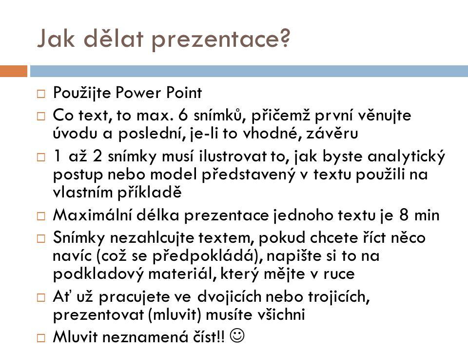 Jak dělat prezentace?  Použijte Power Point  Co text, to max. 6 snímků, přičemž první věnujte úvodu a poslední, je-li to vhodné, závěru  1 až 2 sní
