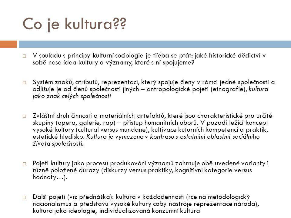 Co je kultura??  V souladu s principy kulturní sociologie je třeba se ptát: jaké historické dědictví v sobě nese idea kultury a významy, které s ní s