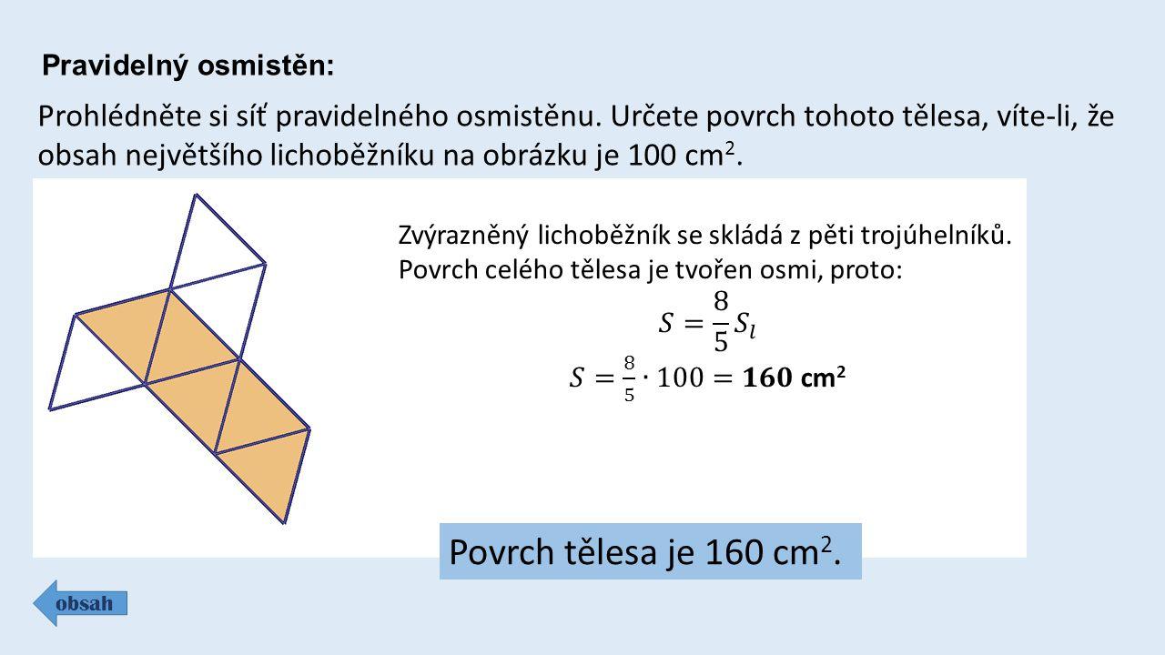 obsah v = 25 cm Pravidelný šestiboký jehlan má obsah pláště 750 cm 2 a stěnovou výšku 25 cm.
