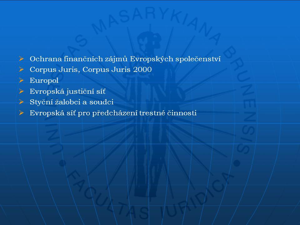  Ochrana finančních zájmů Evropských společenství  Corpus Juris, Corpus Juris 2000  Europol  Evropská justiční síť  Styční žalobci a soudci  Evropská síť pro předcházení trestné činnosti