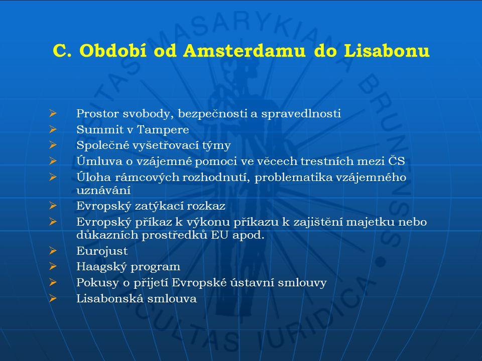 C. Období od Amsterdamu do Lisabonu  Prostor svobody, bezpečnosti a spravedlnosti  Summit v Tampere  Společné vyšetřovací týmy  Úmluva o vzájemné