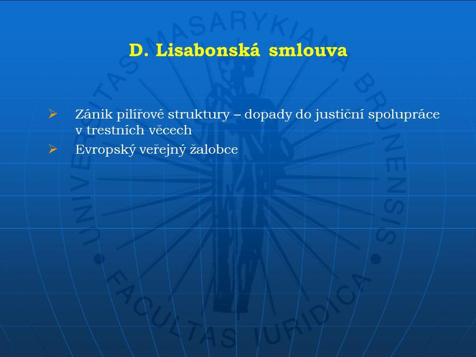 D. Lisabonská smlouva  Zánik pilířové struktury – dopady do justiční spolupráce v trestních věcech  Evropský veřejný žalobce