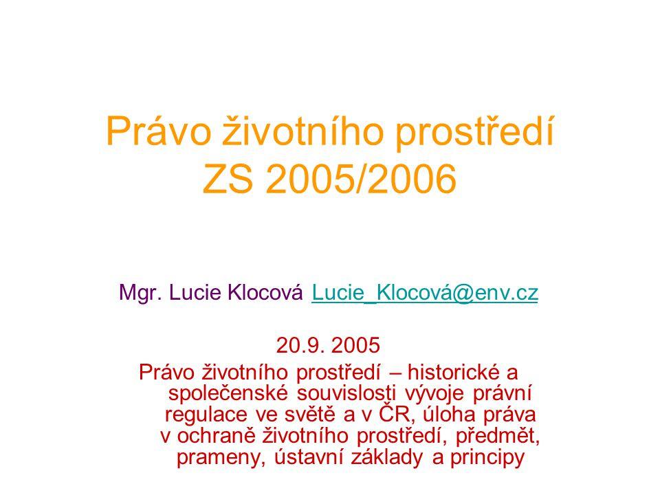 Právo životního prostředí ZS 2005/2006 Mgr. Lucie Klocová Lucie_Klocová@env.czLucie_Klocová@env.cz 20.9. 2005 Právo životního prostředí – historické a