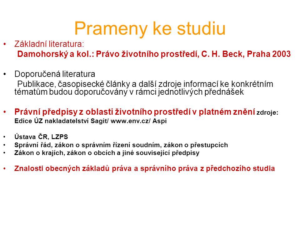 Prameny ke studiu Základní literatura: Damohorský a kol.: Právo životního prostředí, C. H. Beck, Praha 2003 Doporučená literatura Publikace, časopisec