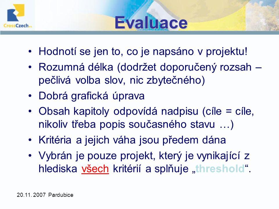 20.11. 2007 Pardubice Evaluace Hodnotí se jen to, co je napsáno v projektu.